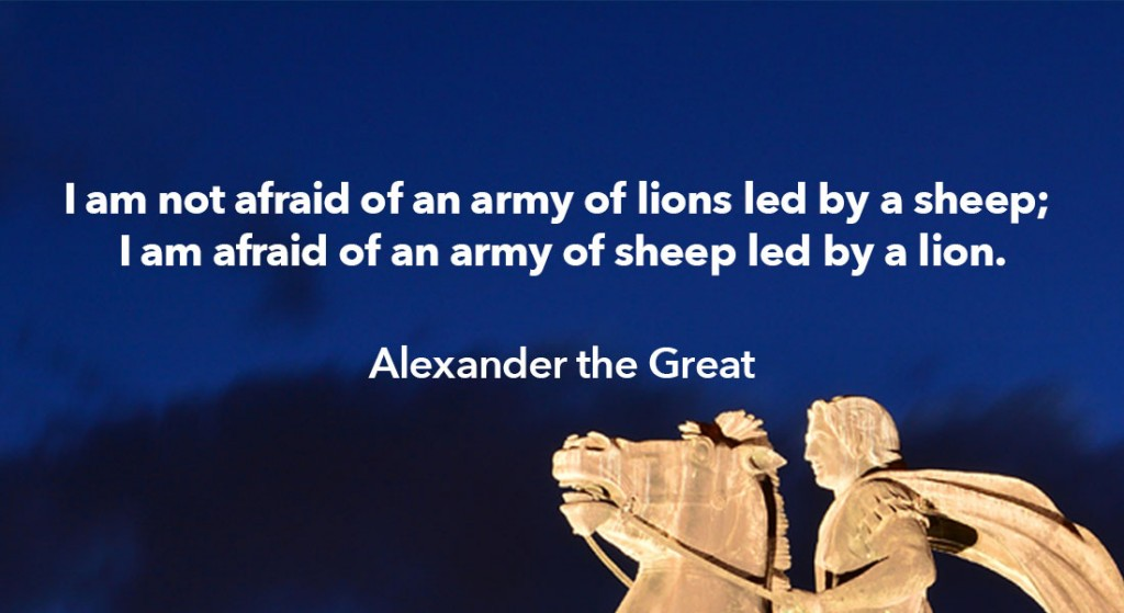 Statue of Alexander the Great with quote: I am not afraid of an army of lions led by a sheep; I am afraid of an army of sheep led by a lion.