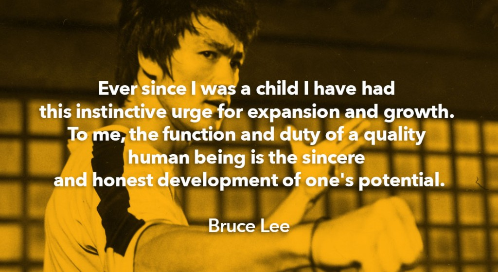 Bruce Lee image with quote: Ever since I was a child I have had this instinctive urge for expansion and growth. To me, the function and duty of a quality human being is the sincere and honest development of one's potential.